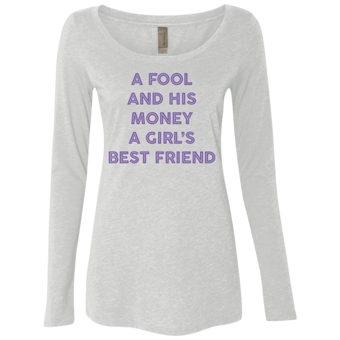 A Fool And His Money A Girl's Best Friend Women's Long Sleeve Tee