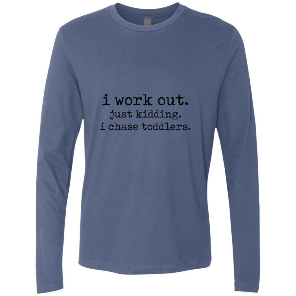 I Work Out Just Kidding I Chase Toddlers Men's Long Sleeve Tee