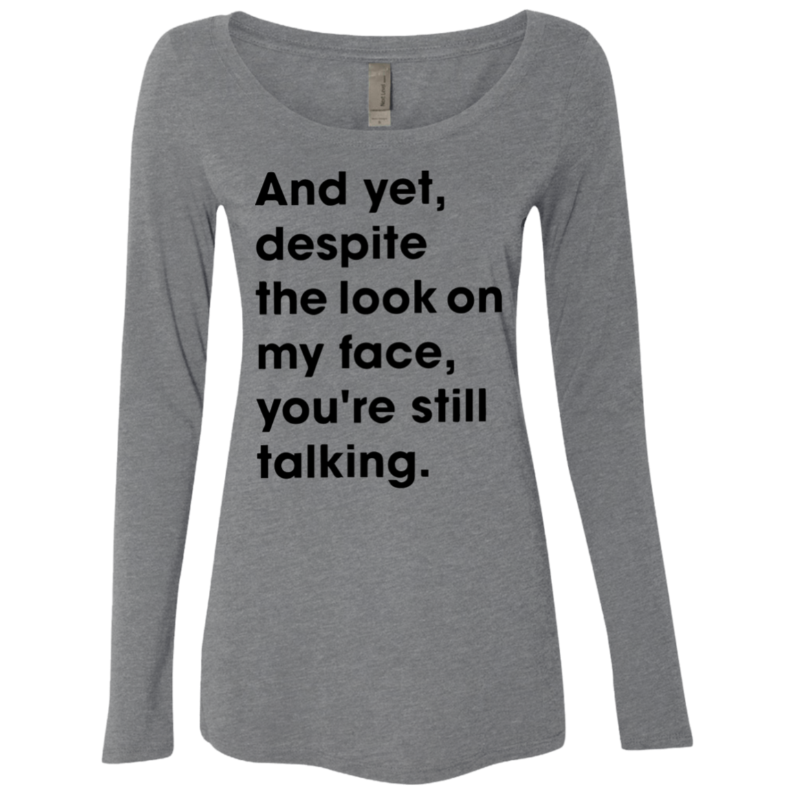 And Yet Despite The Look on My Face Women's Long Sleeve Tee - Trendy Tees