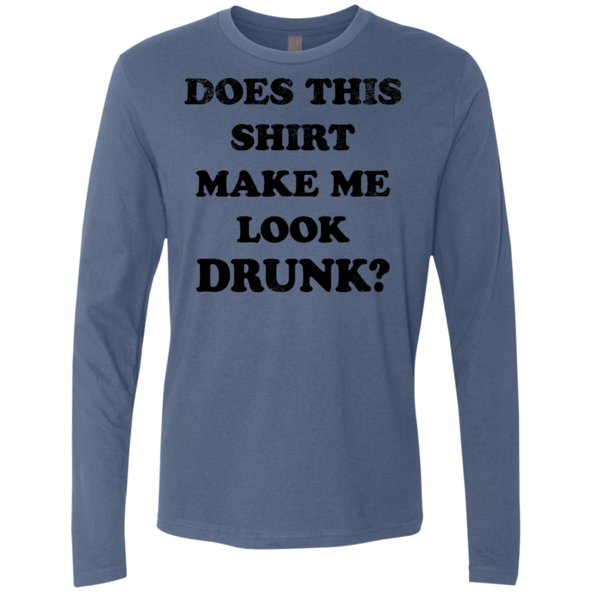 Does This Shirt Make Me Look Drunk Men's Long Sleeve Tee
