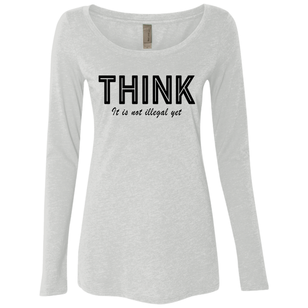 Think...it's not illegal yet Women's Long Sleeve Tee