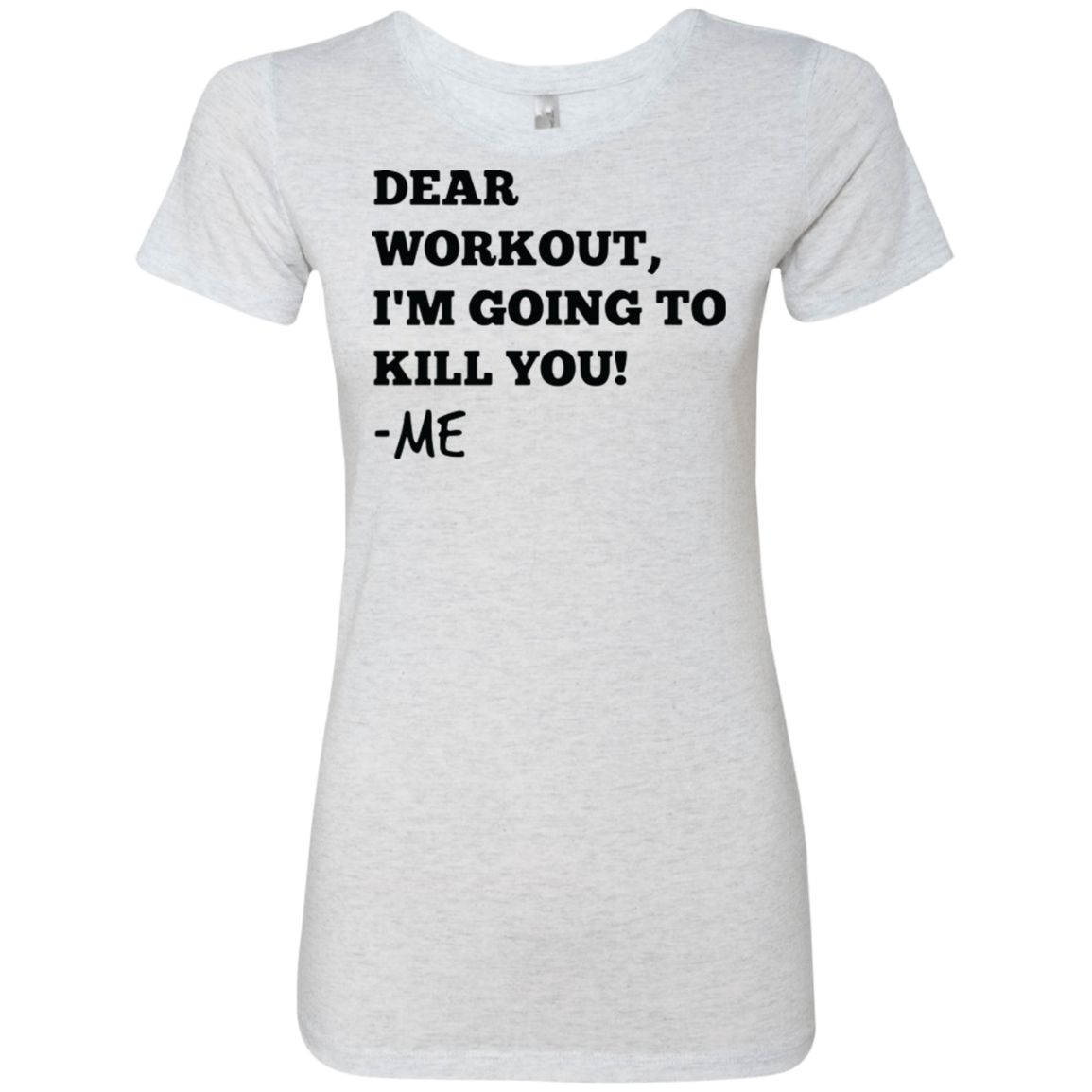 Dear Workout I'm Going to Kill You Women's Classic Tee