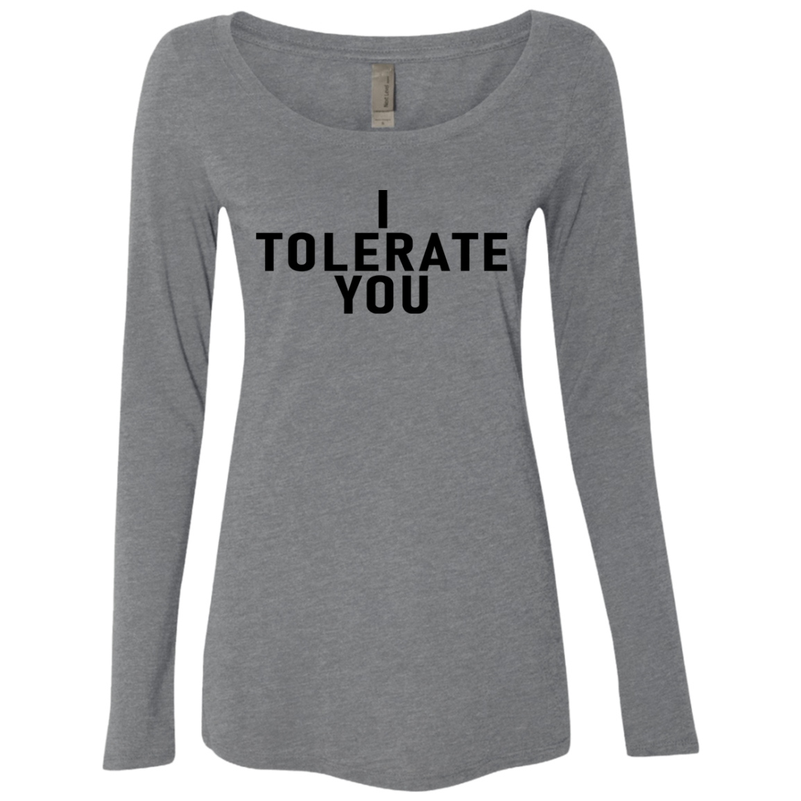 I Tolerate You Women's Long Sleeve Tee