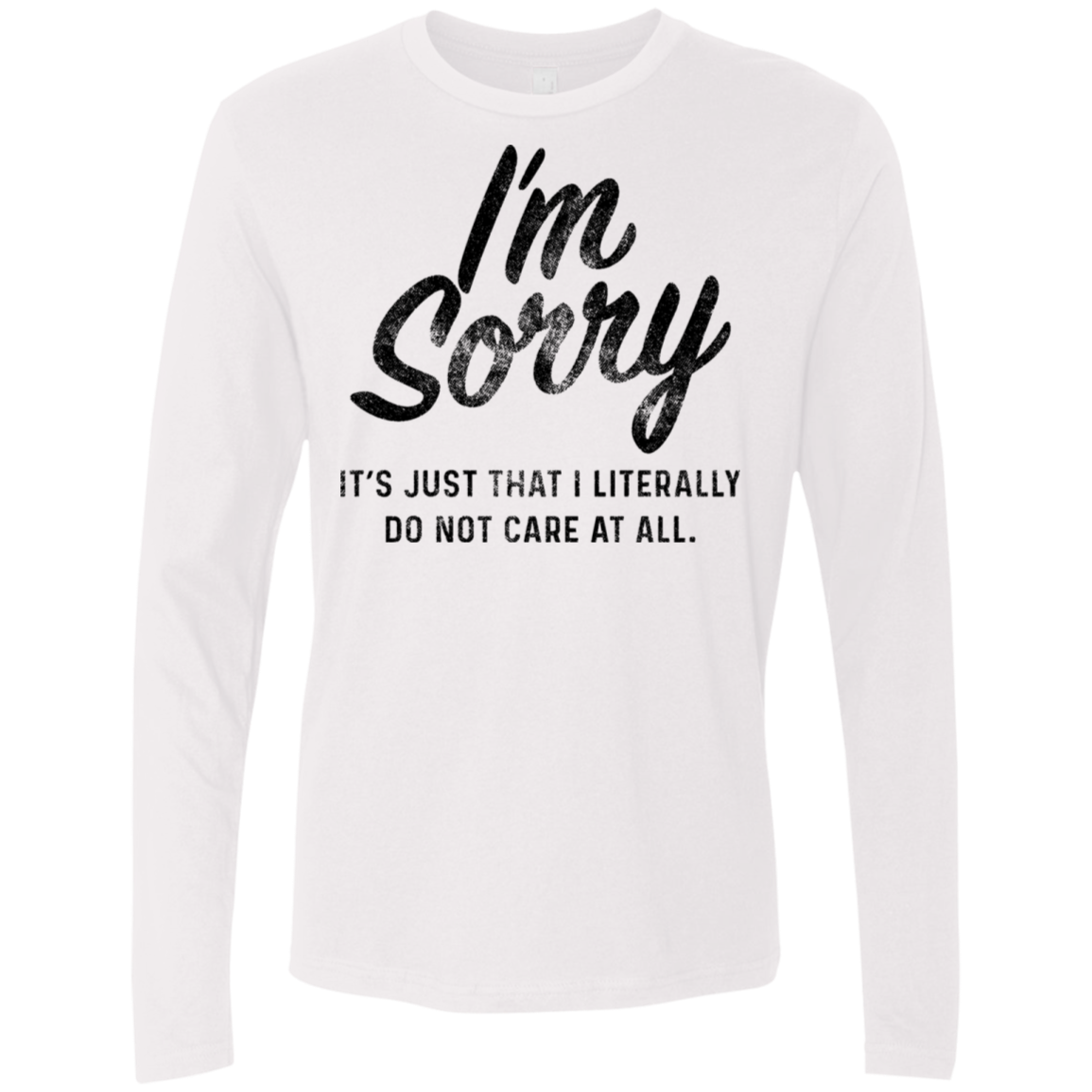I'm Sorry It's Just That I Literslly Do Not Care At All Men's Long Sleeve Tee