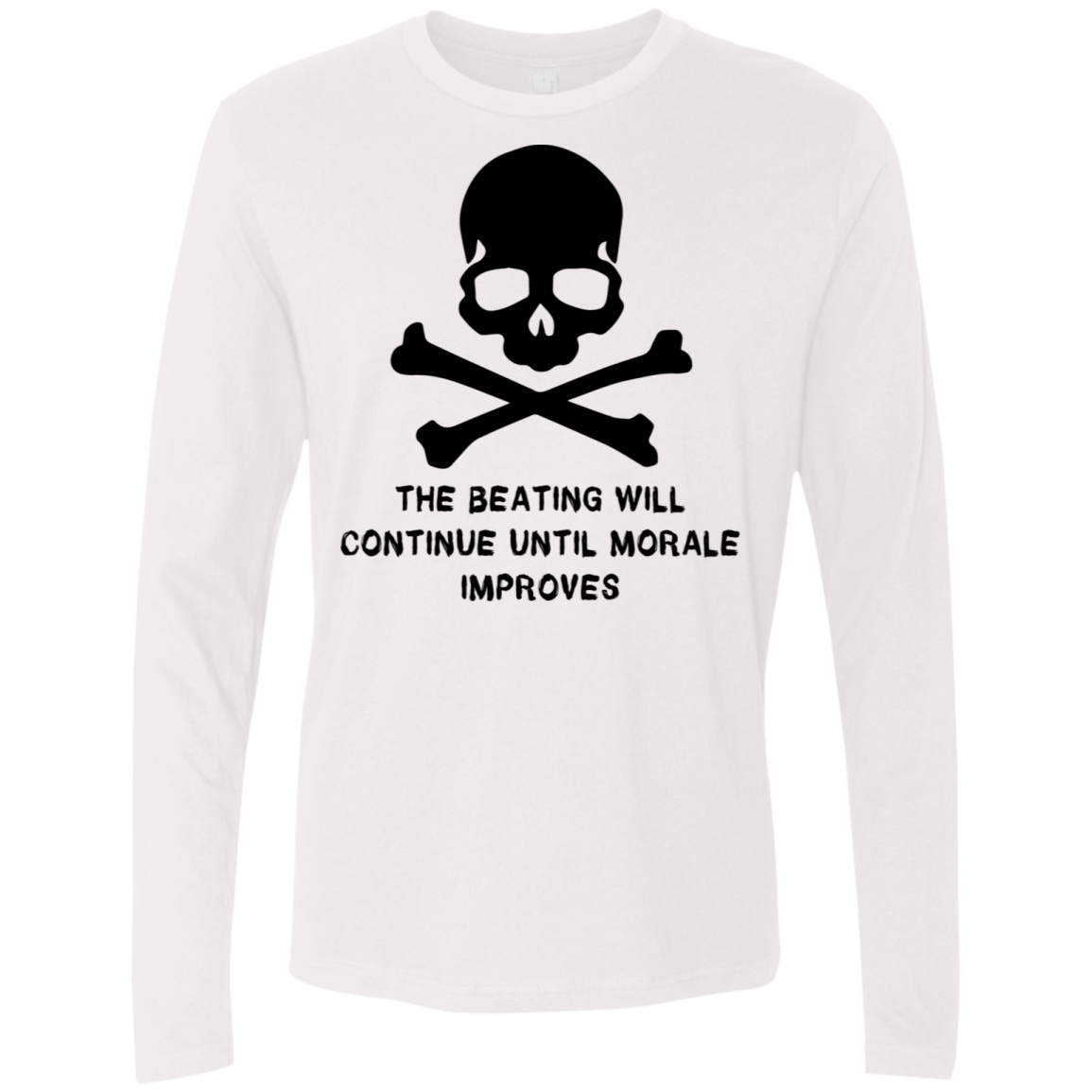The Beating Will Continue Ultil The Morale Improves Men's Long Sleeve Tee
