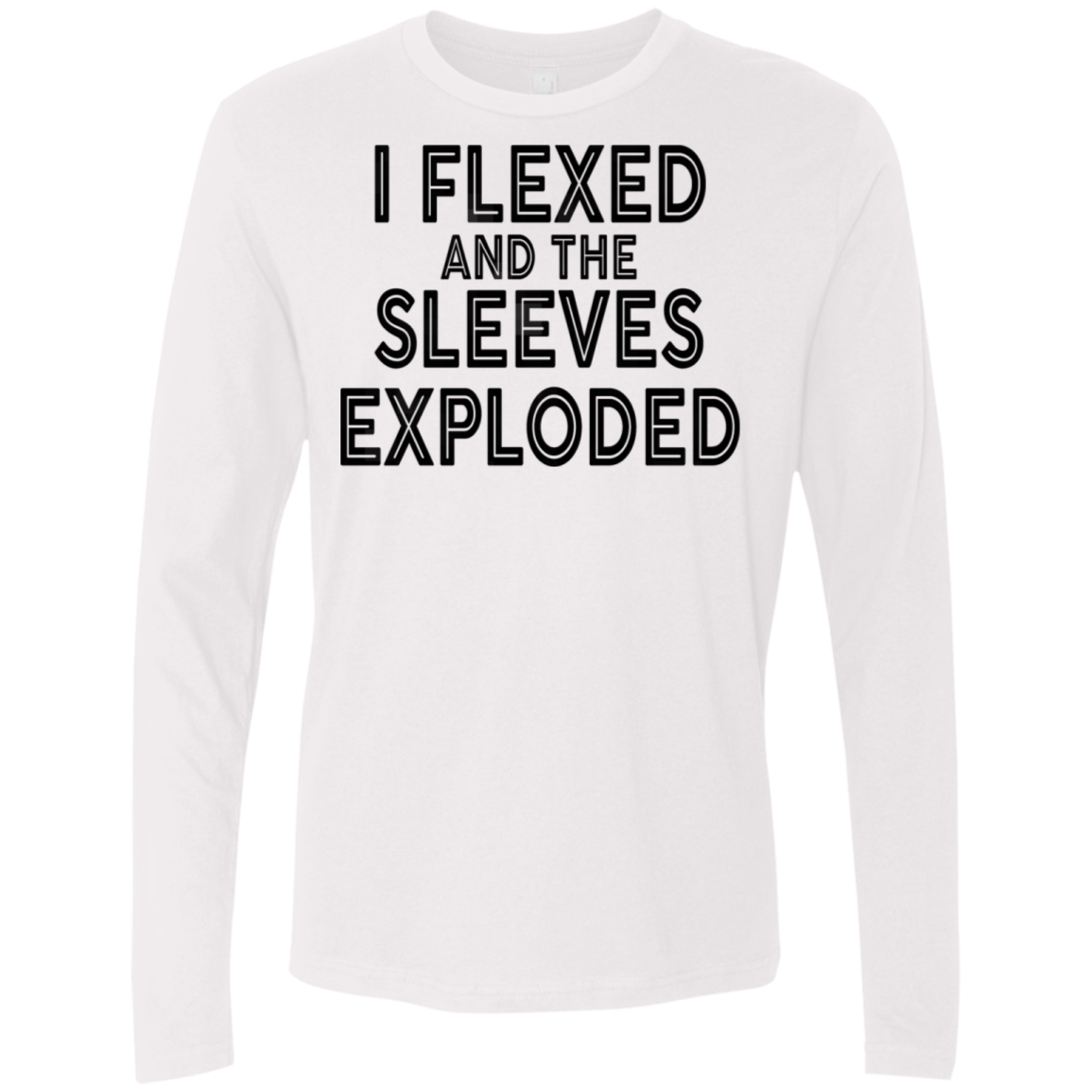 I Flexed And The Sleeves Exploded Men's Long Sleeve Tee