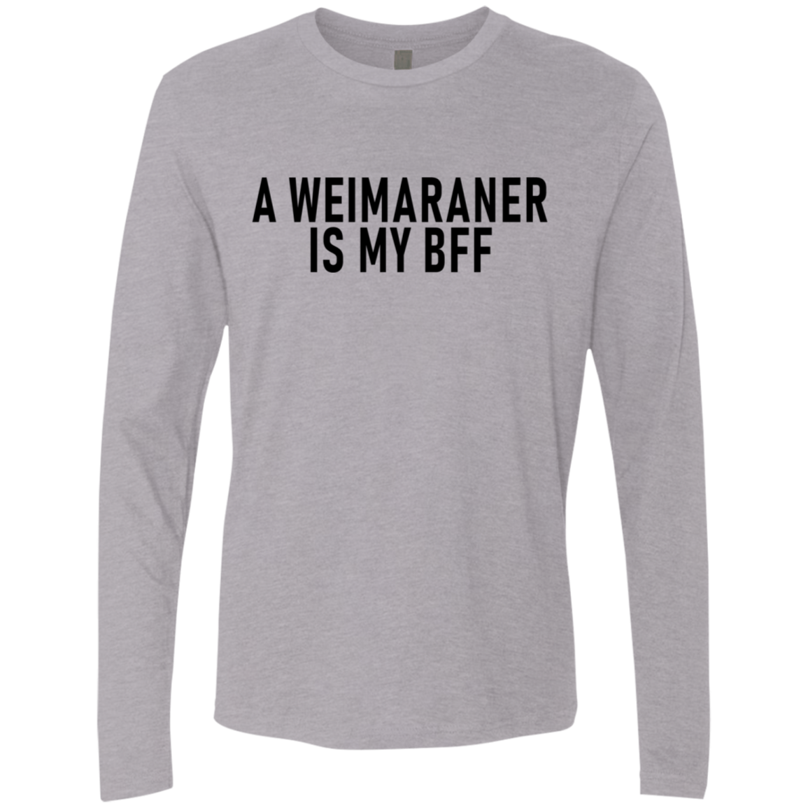 A Weimaraner Is My Bff Men's Long Sleeve Tee