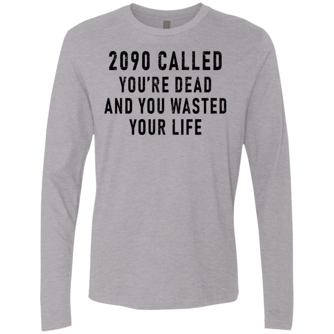 2090 Called You're Dead And You Wasted Your Life Men's Long Sleeve Tee