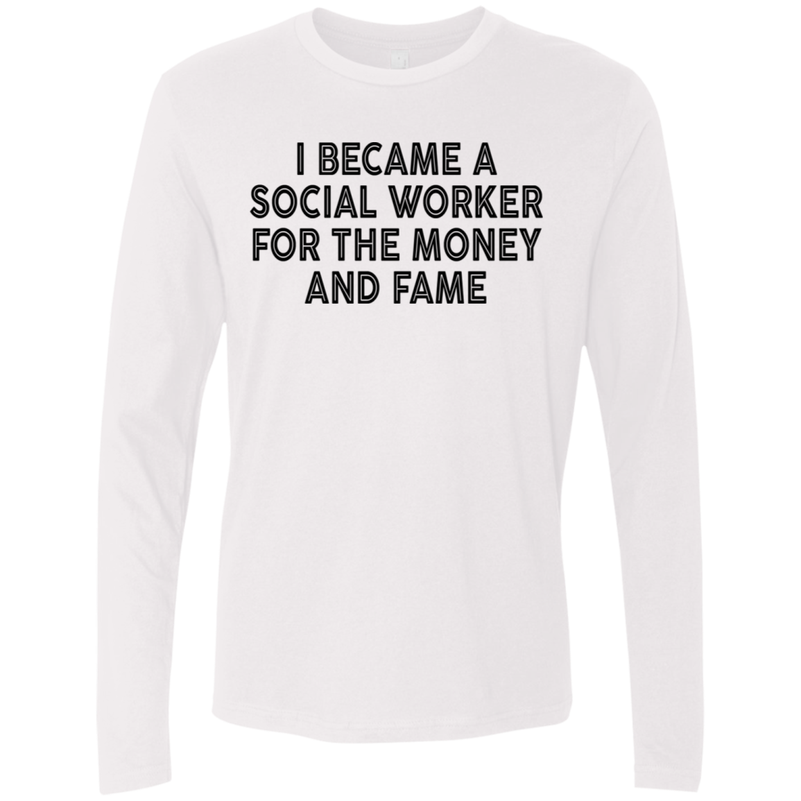 I Became A Social Worker For The Money And Fame Men's Long Sleeve Tee