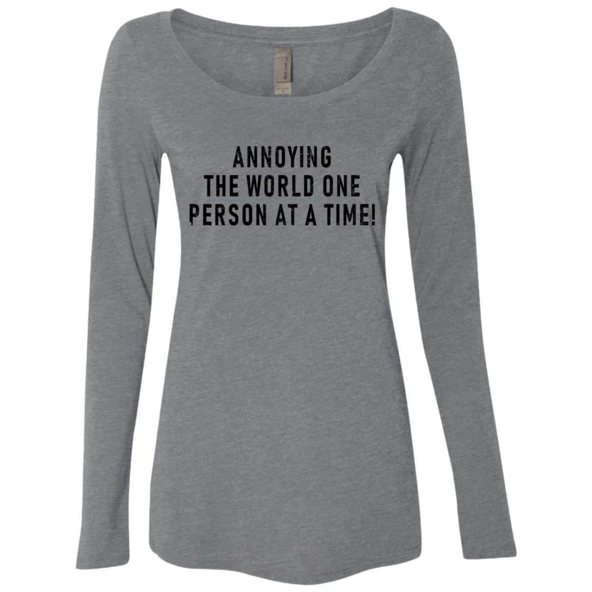Annoying The World One Person At The Time Women's Long Sleeve Tee
