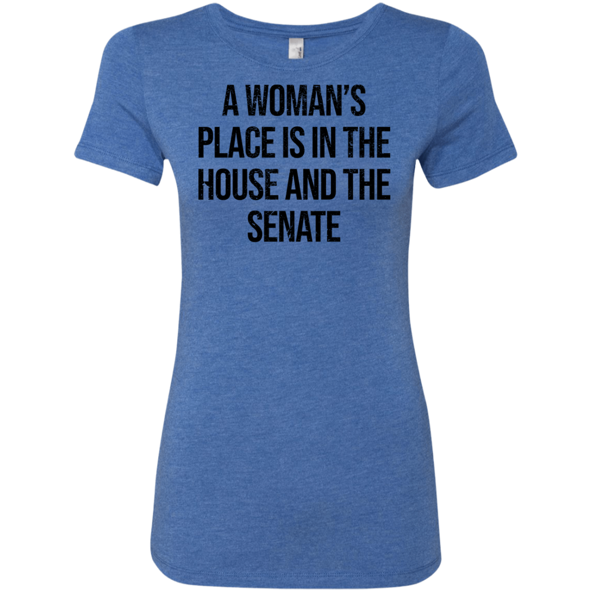 A Woman's Place Is In The House And The Senate Women's Classic Tee