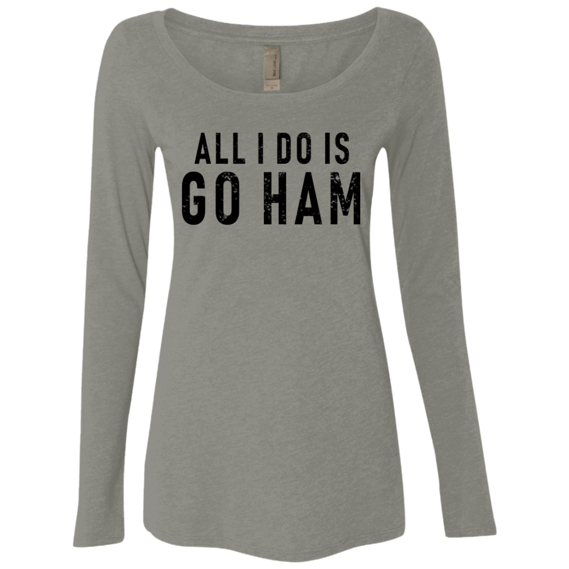 All I Do Is Good Ham Women's Long Sleeve Tee