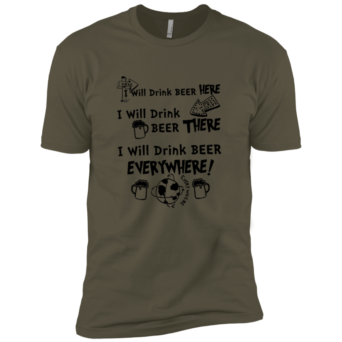 I Will Drink Beer Here I Will Drink Beer There I Will Drink Beer Everywhere Men's Classic Tee