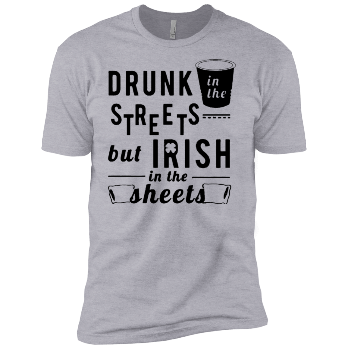 Drunk In The Streets But Irish In The Sheets Men's Classic Tee