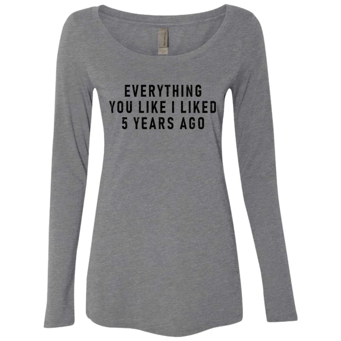 Everything You Like I Liked 5 Years Ago Women's Long Sleeve Tee
