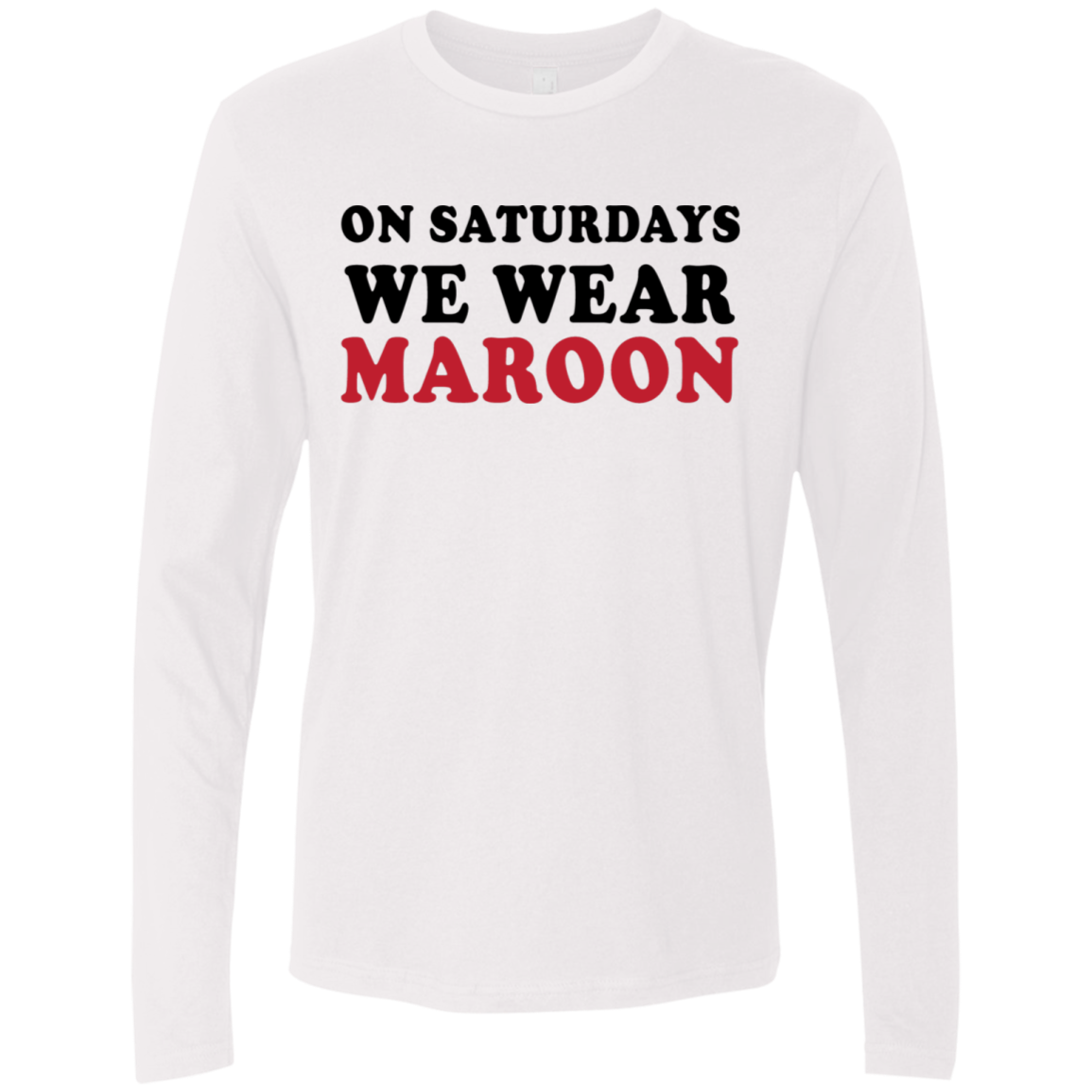 On Saturdays We Wear Maroon Men's Long Sleeve Tee