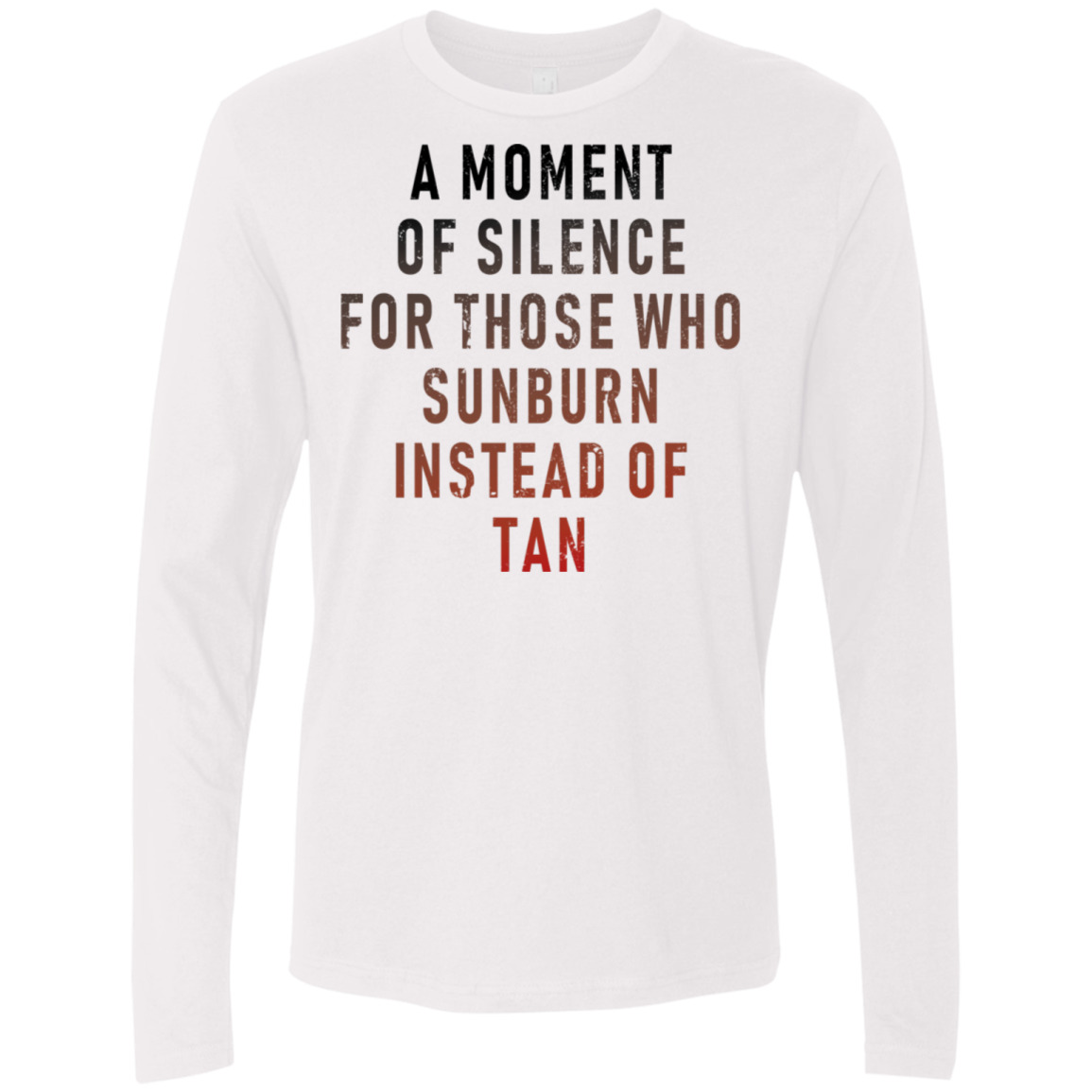 A Moment Of Silence For Those Who Sunburn Instead Of Tan Men's Long Sleeve Tee