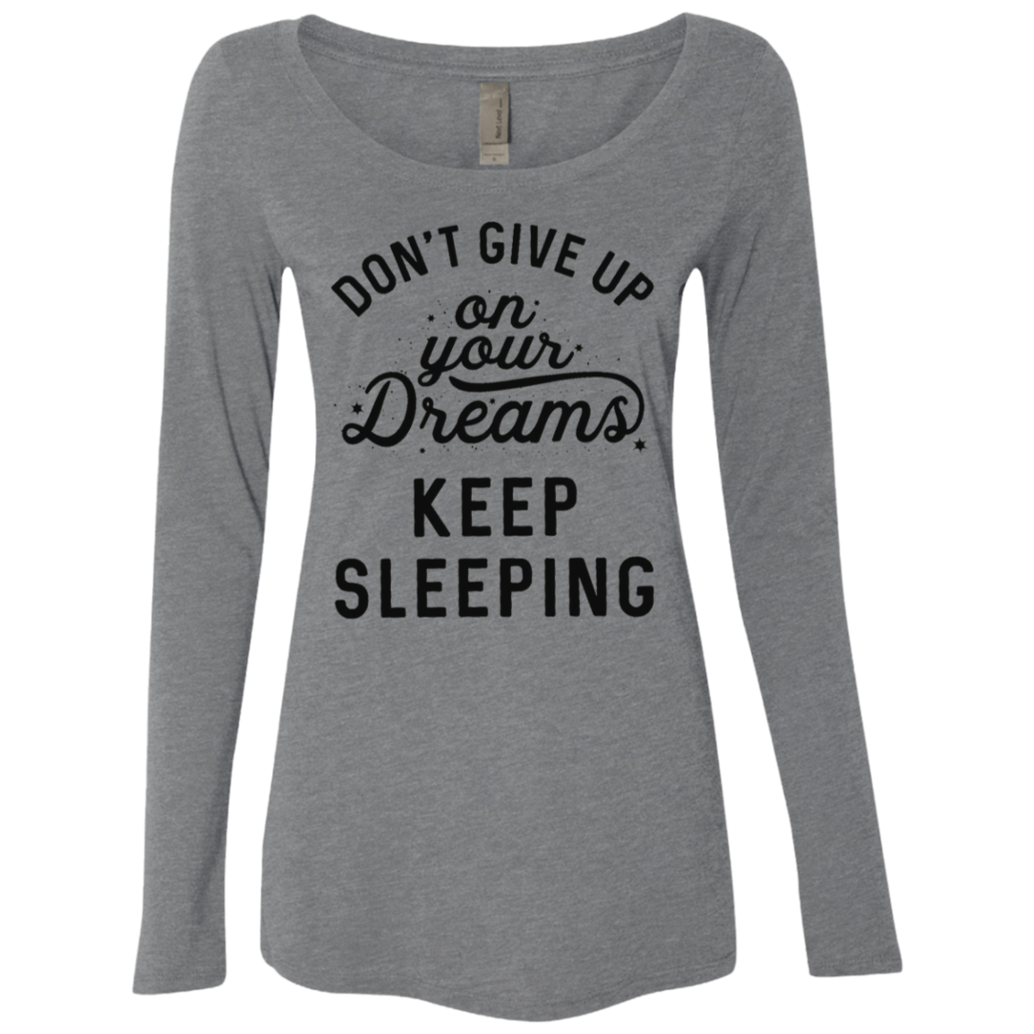 Don't give up on your dreams Keep Sleeping Women's Long Sleeve Tee
