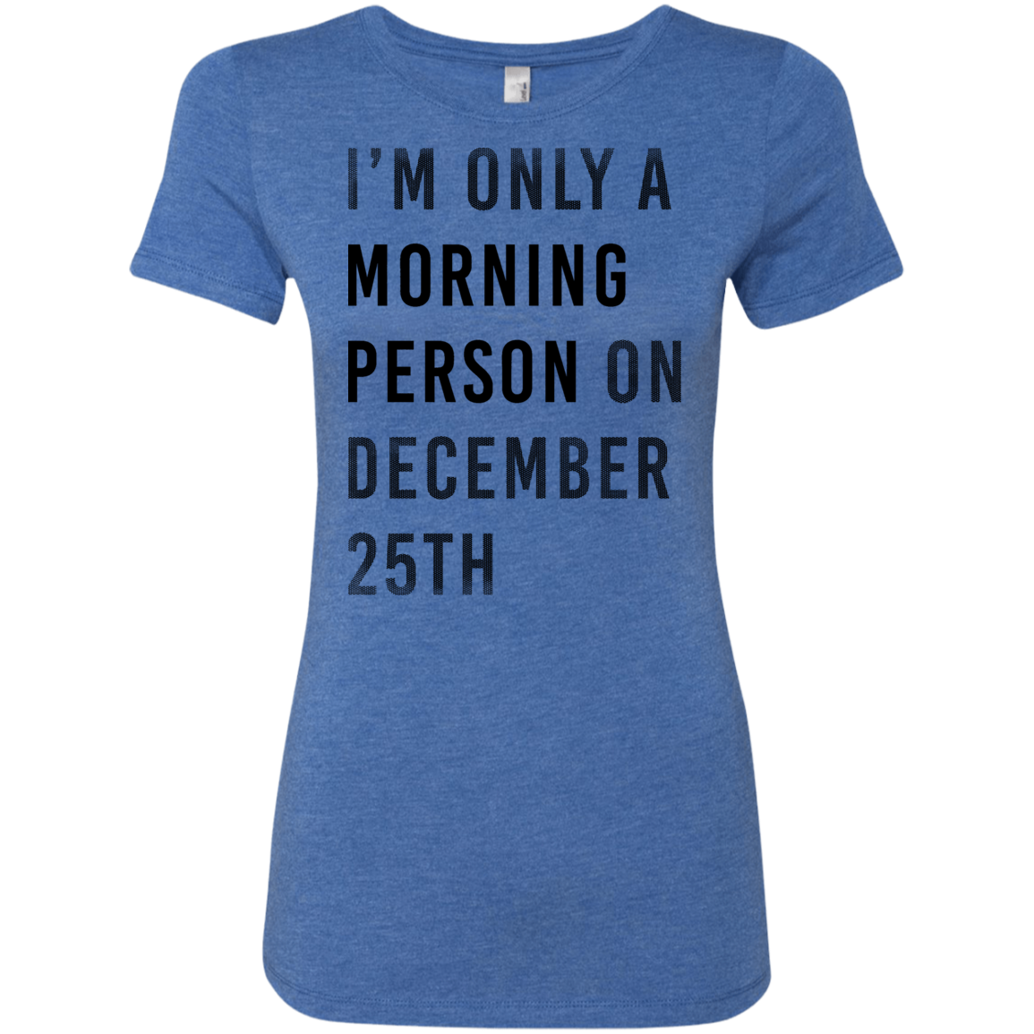 I'm Only A Morning Person On 25th December Women's Classic Tee