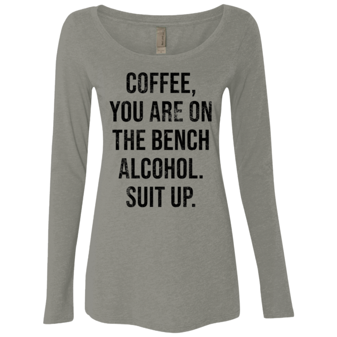 Coffee You Are On The Bench Alcohol Shut Up Women's Long Sleeve Tee
