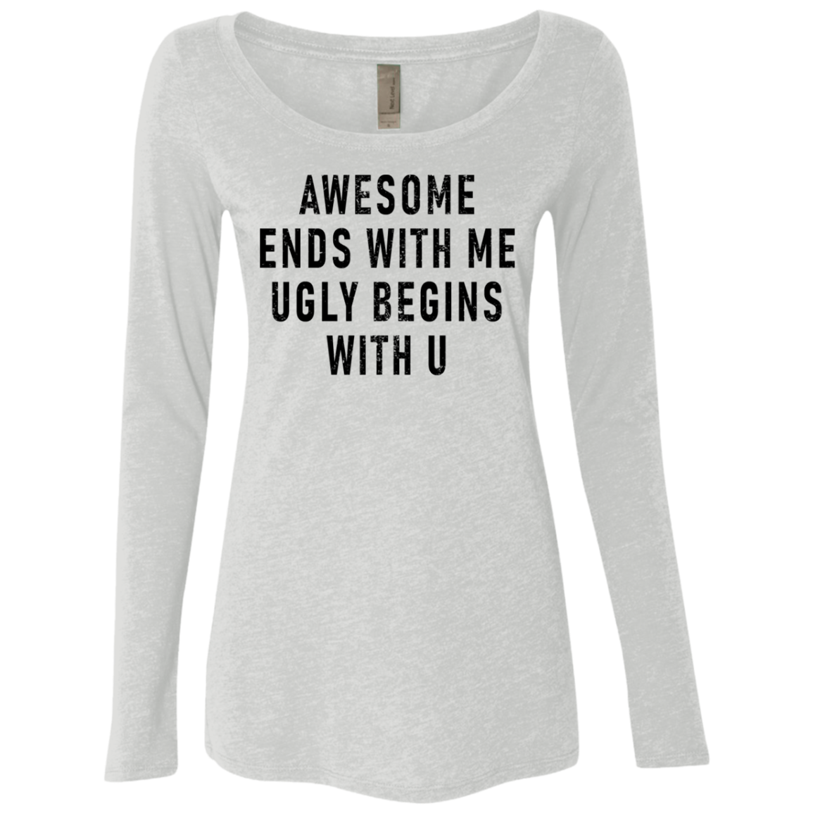 Awesome Ends With Me Ugly Begins With You Women's Long Sleeve Tee
