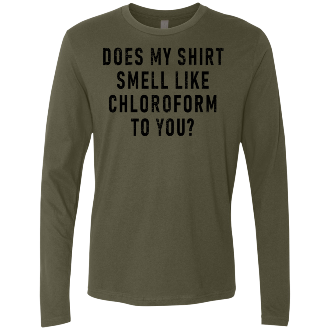 Does My Shirt Smells Like Chloroform To You Men's Long Sleeve Tee