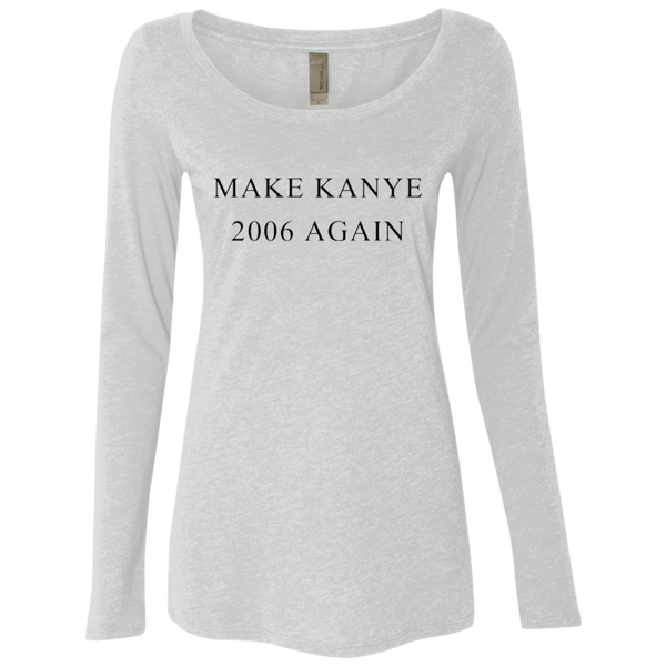 Make Kanye 2006 Again Women's Long Sleeve Tee
