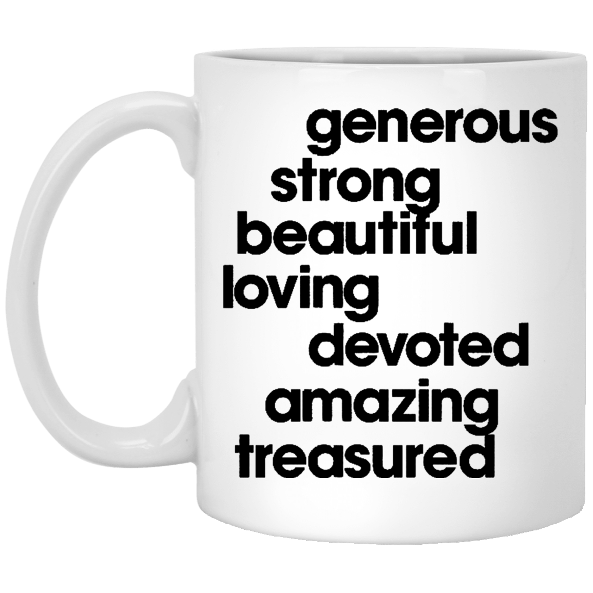 Generous Strong Beautiful Loving Devoted Amazing Treasured 11 oz. White Coffee Mug