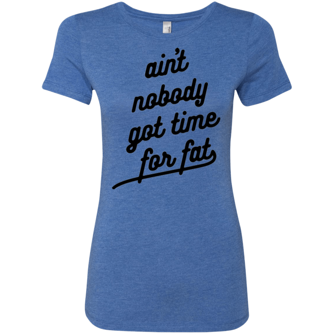 Ain't Nobody Got Time for Fat Women's Classic Tee - Trendy Tees