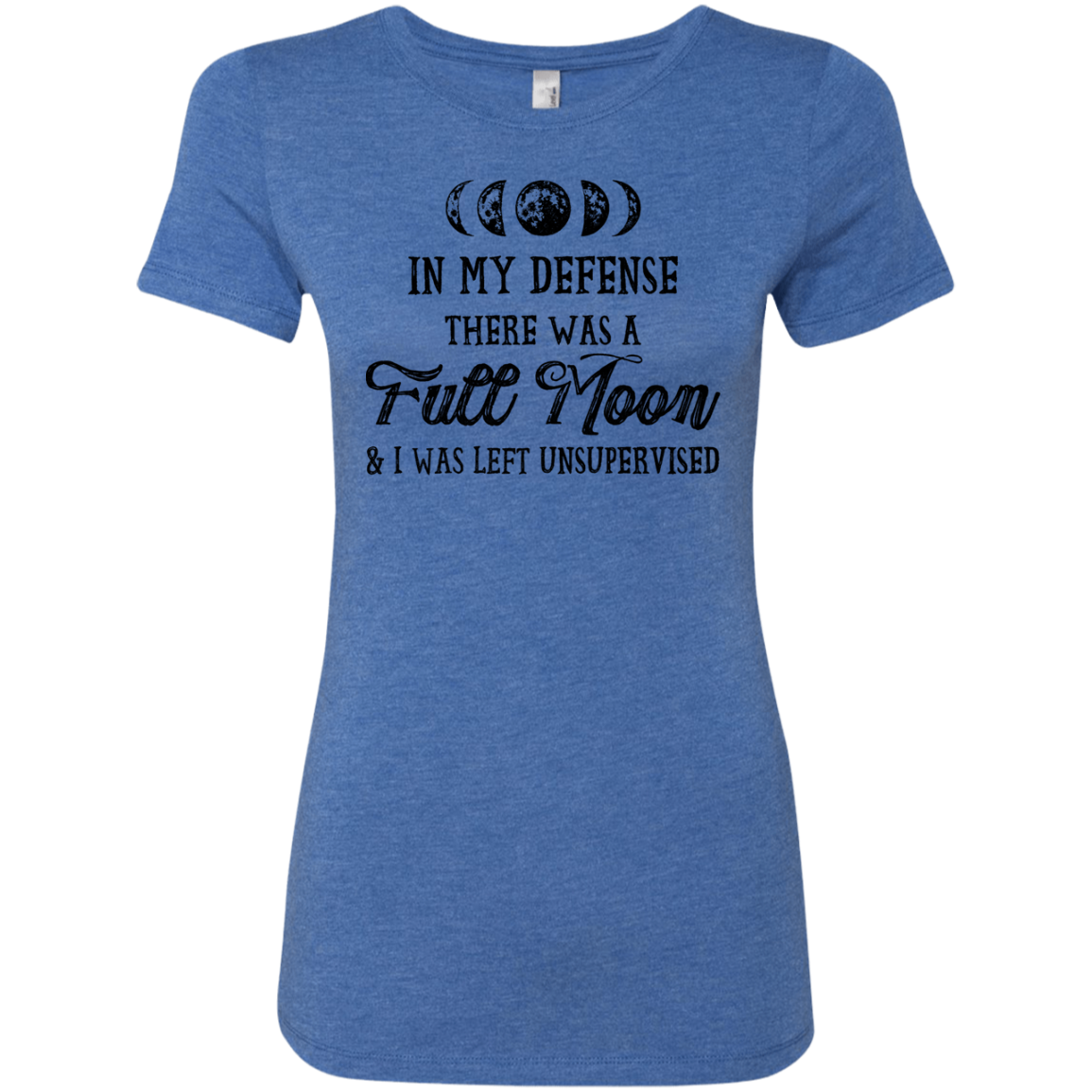 In My Defense There Was A Full Moon And I Was Left Unsupervised Women's Classic Tee