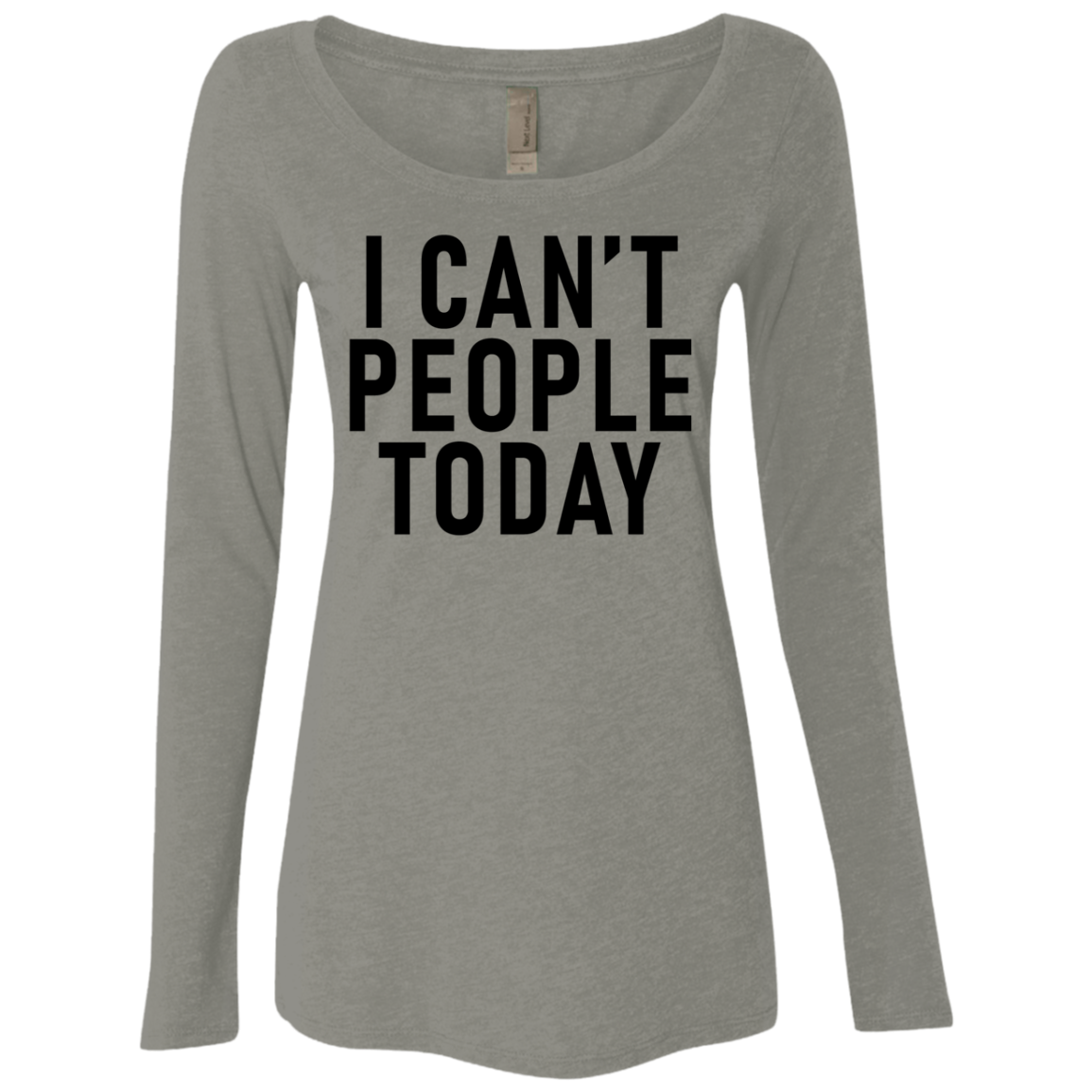 I Can't People Today Women's Long Sleeve Tee