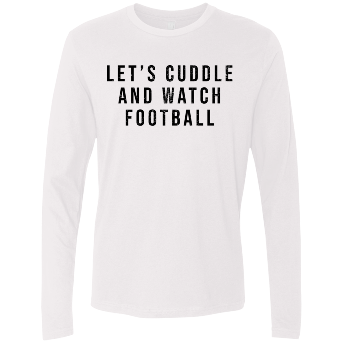 Let's Cuddle And Watch Football Men's Long Sleeve Tee