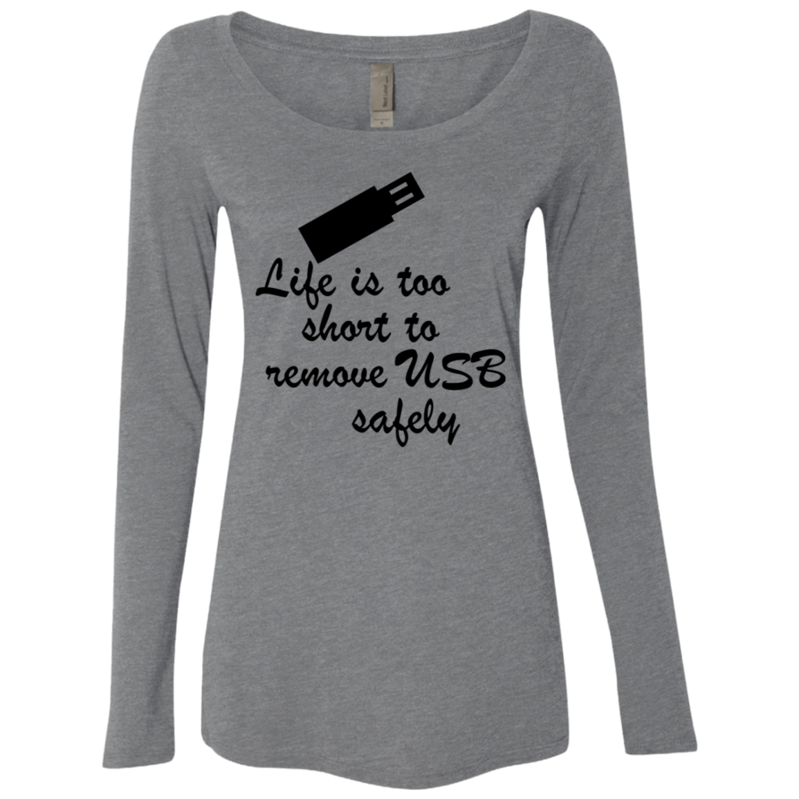 Life Is Too Short To Remove USB Safely Women's Long Sleeve Tee