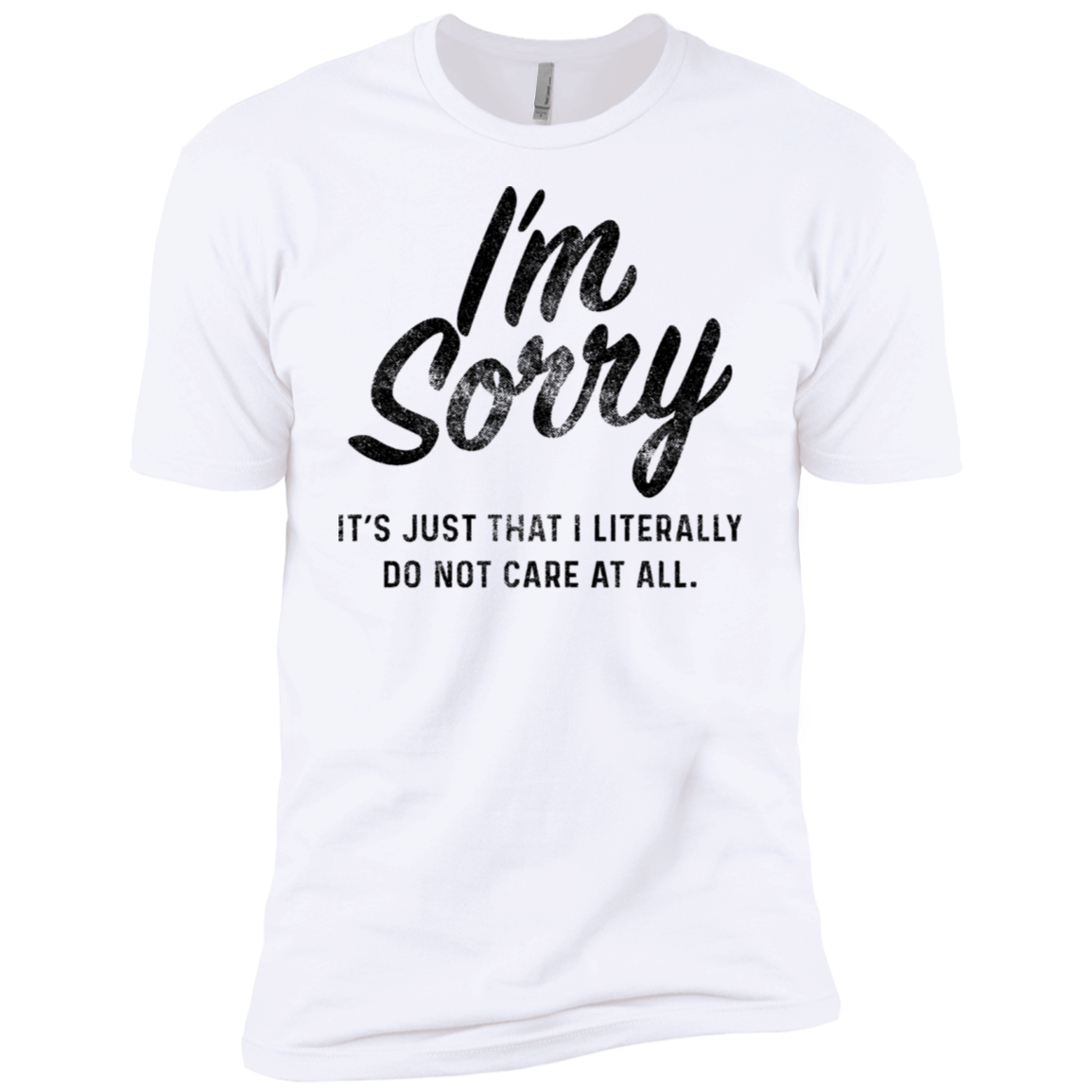 I'm Sorry It's Just That I Literslly Do Not Care At All Men's Classic Tee