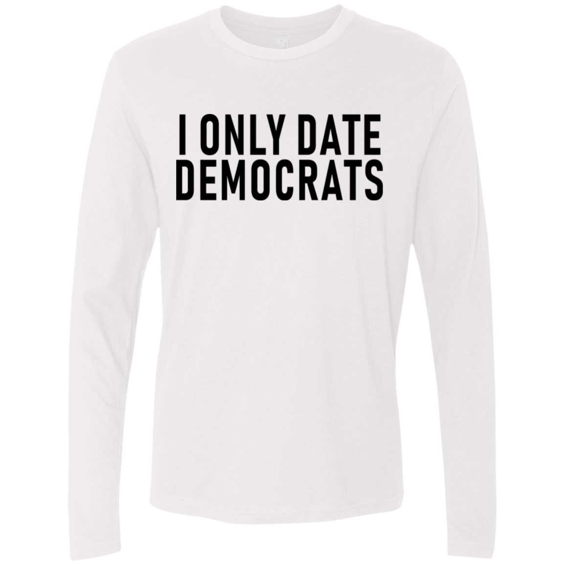 I Only Date Democrats Men's Long Sleeve Tee