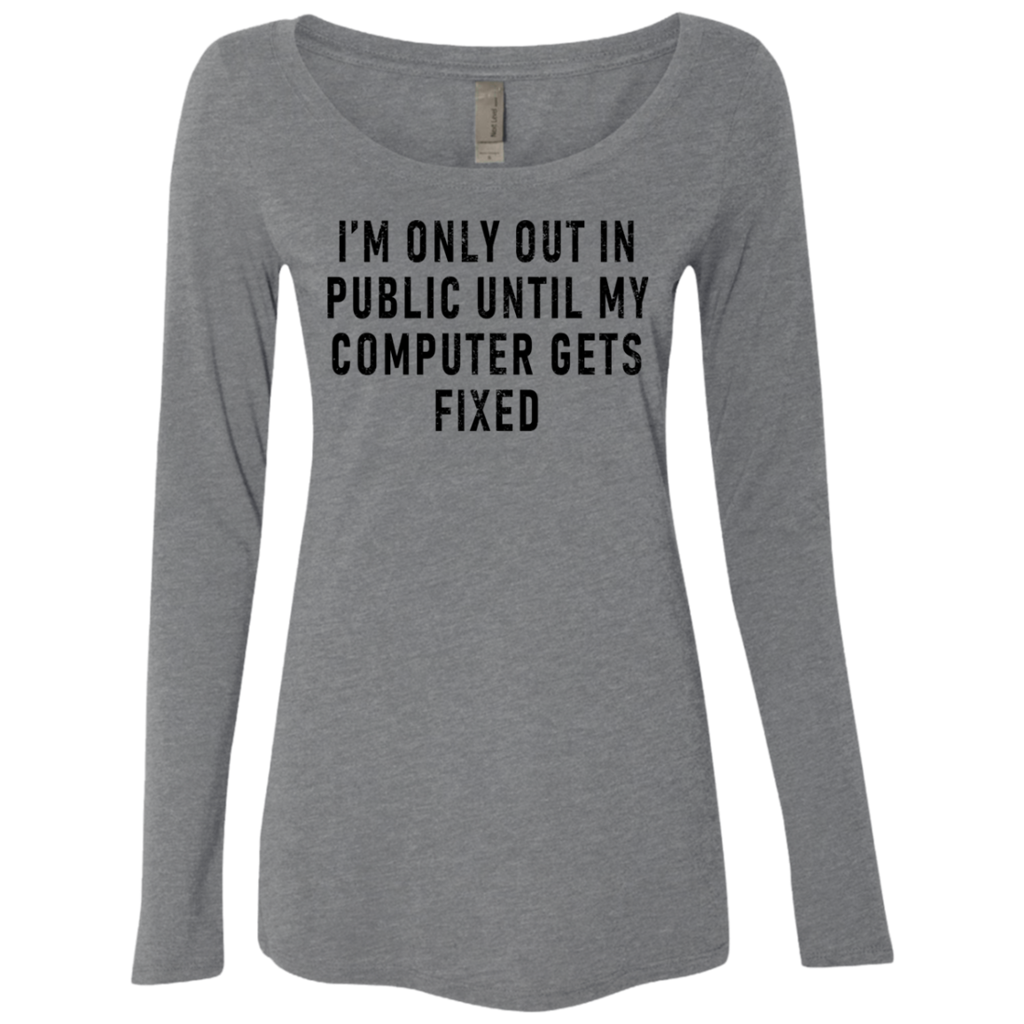 I'm Only Out In Public Until My Computer Gets Fixed Women's Long Sleeve Tee