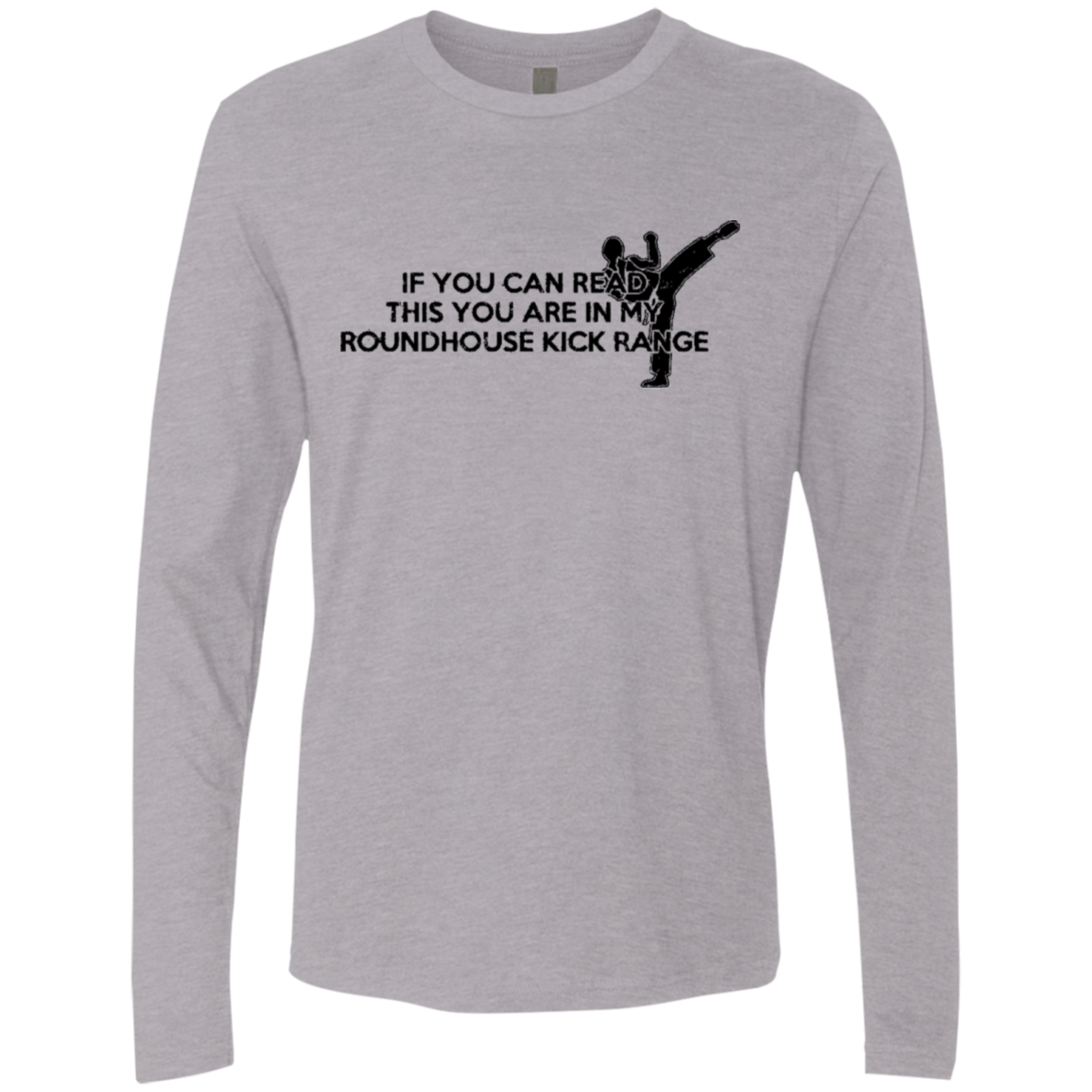 If You Can Read This You Are In My Roundhouse Kick Range Men's Long Sleeve Tee