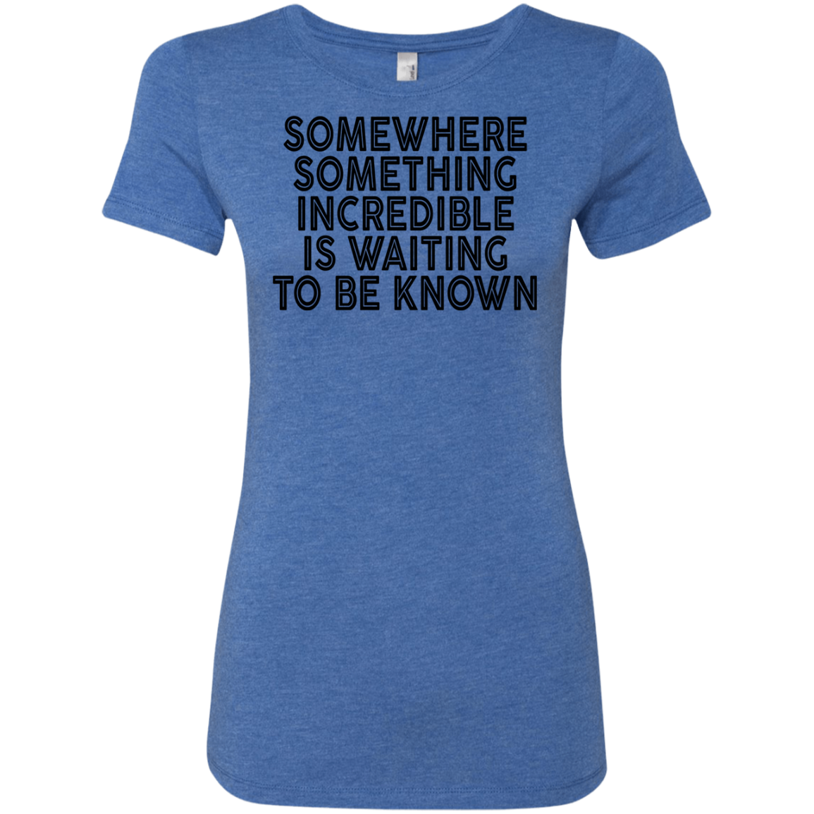 Somewhere Something Incredible Is Waiting To Be Known Women's Classic Tee