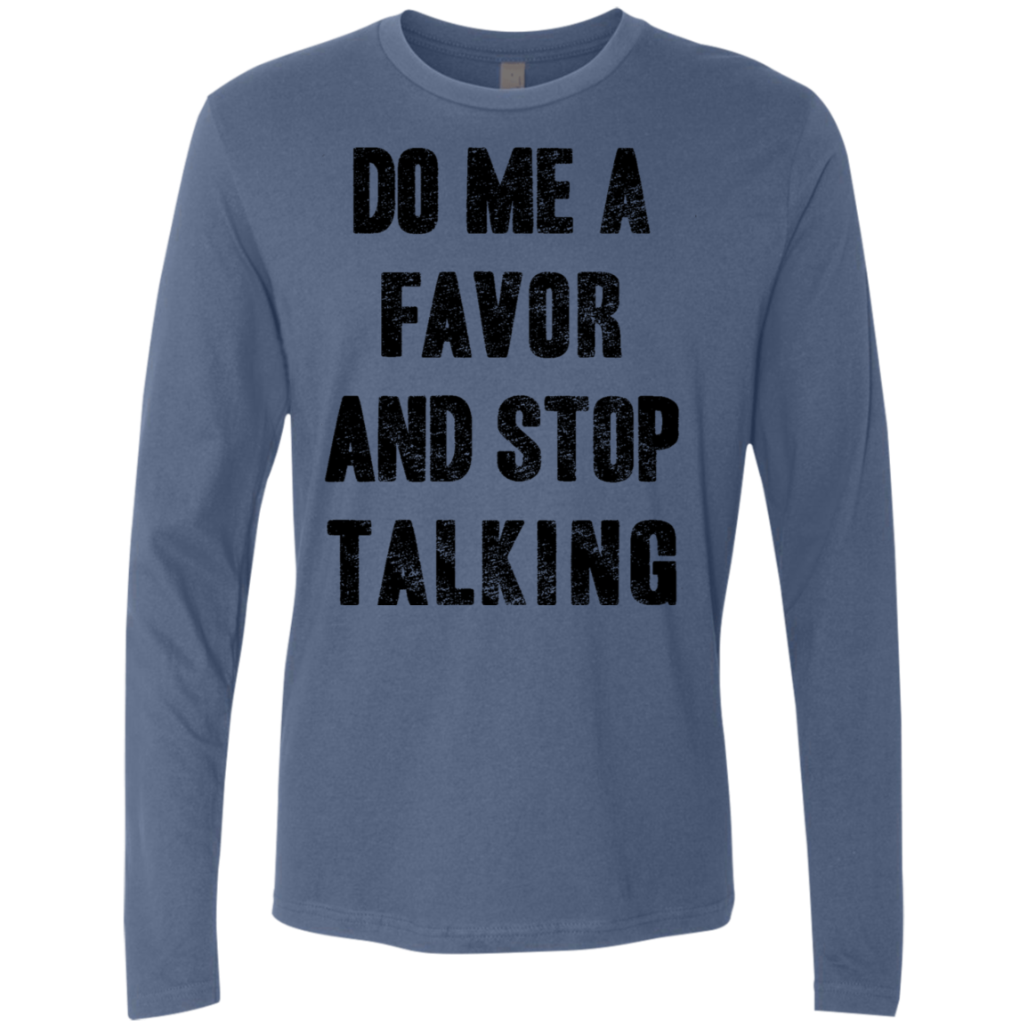 Do Me A Favor and Stop Talking Men's Long Sleeve Tee