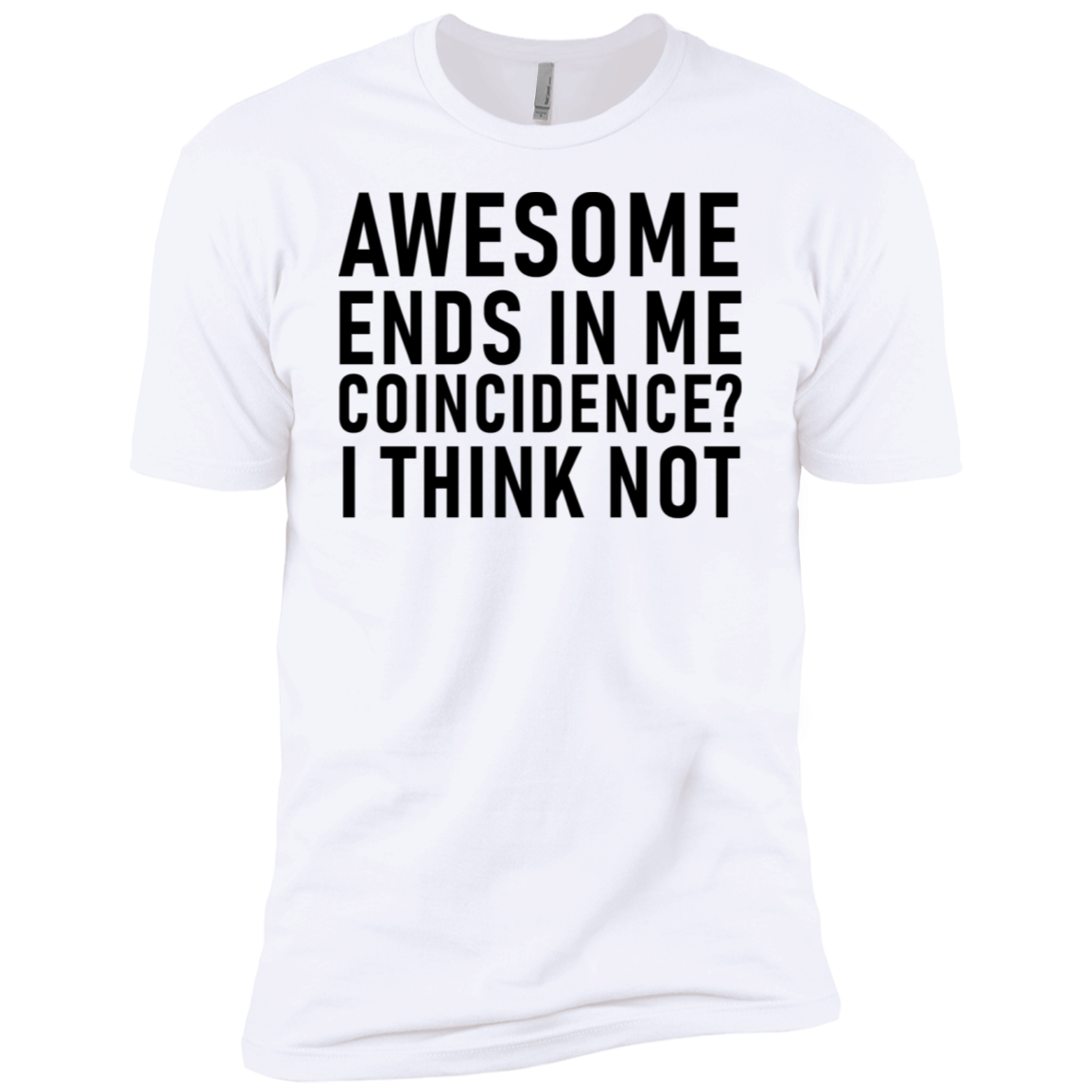 Awesome Ends In Me Coincidence I Don't Think So Men's Classic Tee