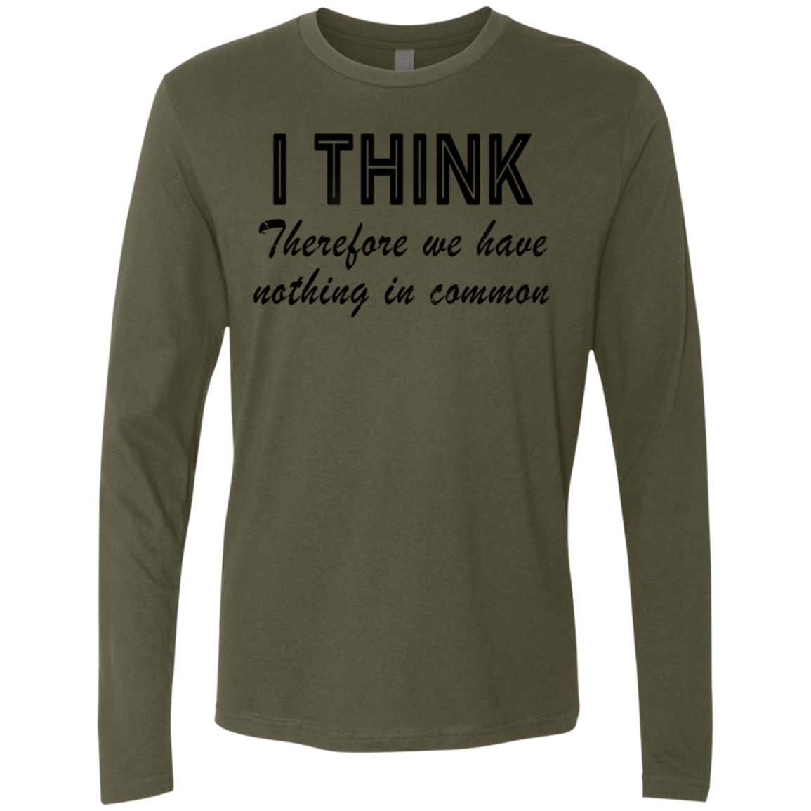 I Think Therefore We Have Nothing In Common Men's Long Sleeve Tee