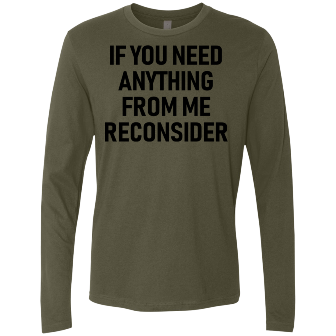 If You Need Anything From Me Reconsider Men's Long Sleeve Tee