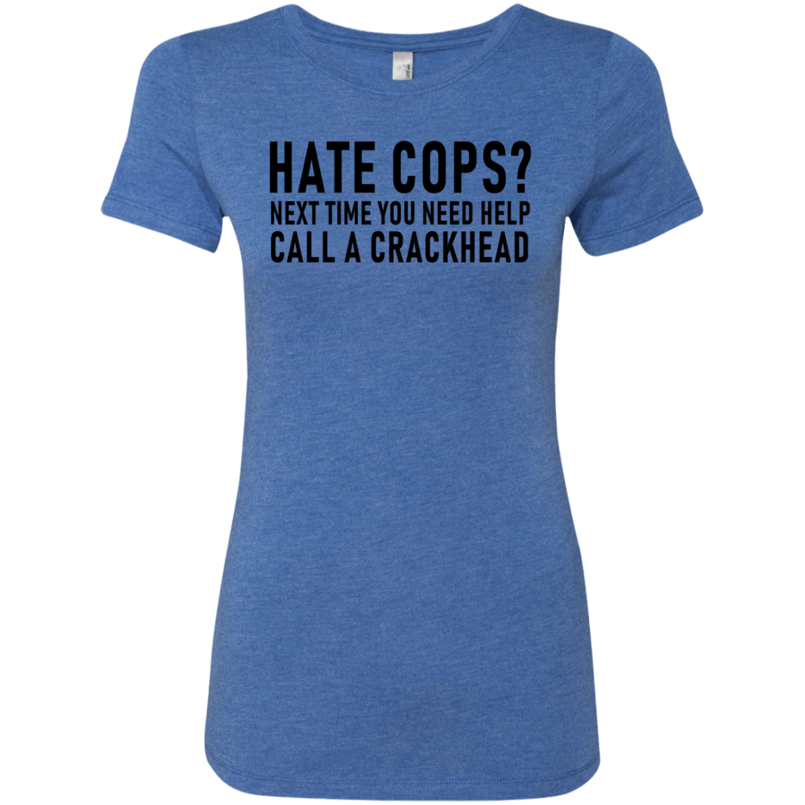 Hate Cops Next Time You Need Help Call A Crackhead Women's Classic Tee