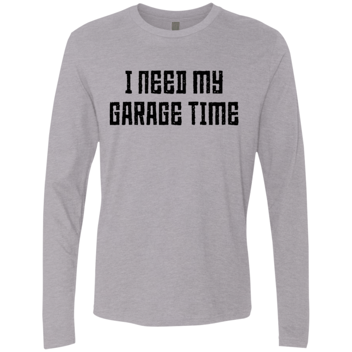I Need My Garage Time Men's Long Sleeve Tee