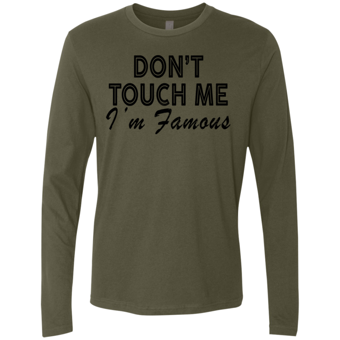 Don't Touch Me I'm Famous Men's Long Sleeve Tee