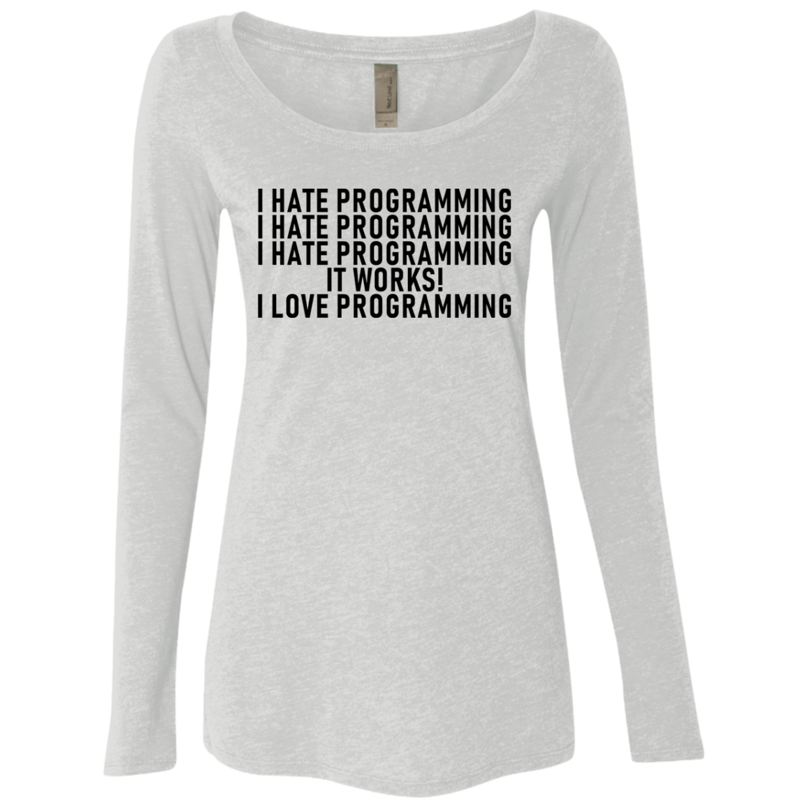 I Hate Programming It Works I Love Programming Women's Long Sleeve Tee