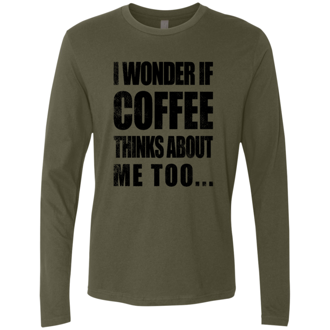 I Wonder If Coffee Thinks About Me Too Men's Long Sleeve Tee