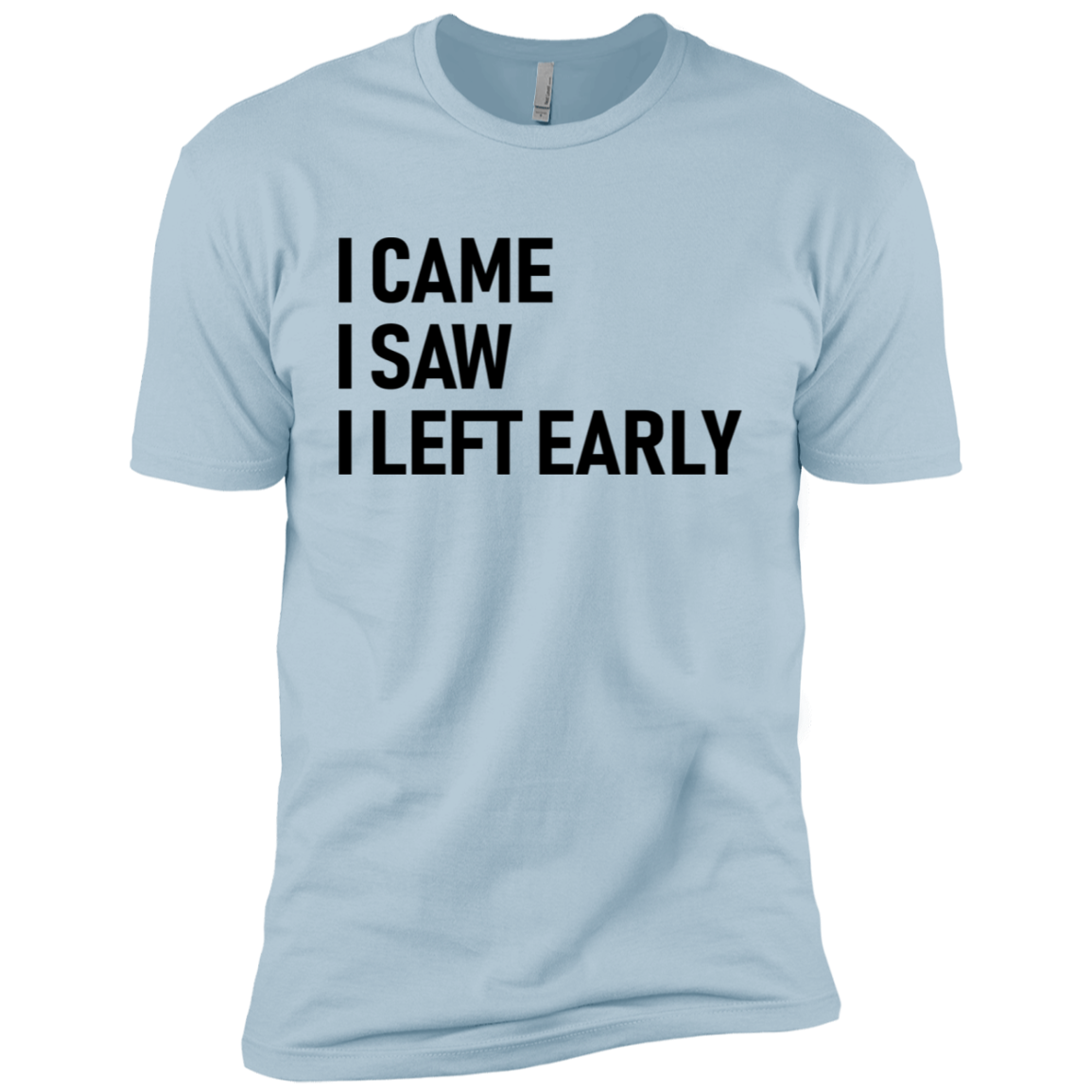 I Came I Saw I Left Early Men's Classic Tee