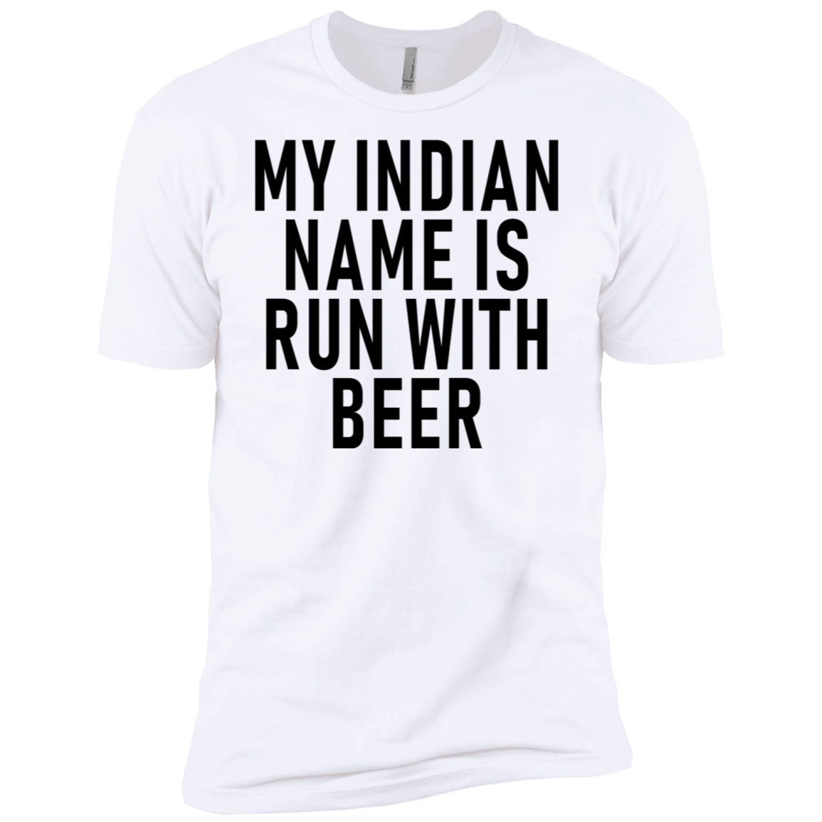 My Indian Name Is Run With Beer Men's Classic Tee