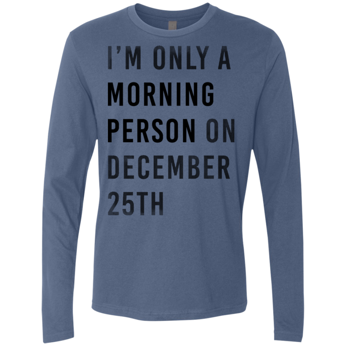 I'm Only A Morning Person On 25th December Men's Long Sleeve Tee